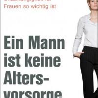 Ein Mann ist keine Altersvorsorge von Helma Sick und Renate Schmidt
